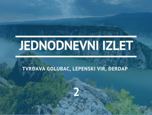 Ideja za izlet 2 - Tvrđava Golubac, Lepenski vir, Đerdapska klisura, Kapetan Mišin breg