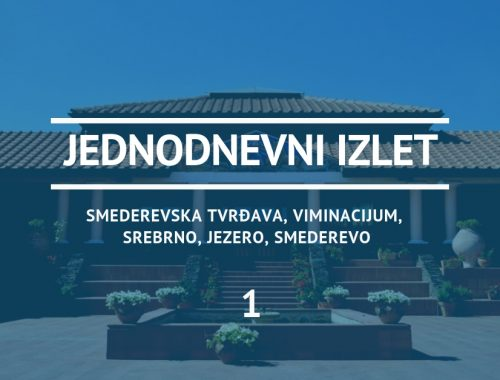 Ideja za izlet - Smederevska tvrđava, Viminacijum, Srebrno, jezero, Smederevo